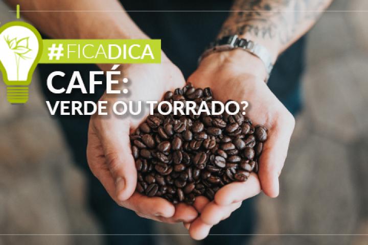 CAFÉ VERDE OU TORRADO?